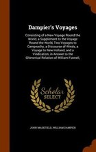 Dampier's Voyages: Consisting of a New Voyage Round the World, a Supplement to the Voyage Round the…