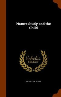 Nature Study and the Child by Charles B. Scott