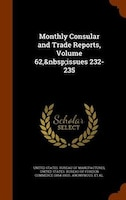 Monthly Consular and Trade Reports, Volume 62,issues 232-235