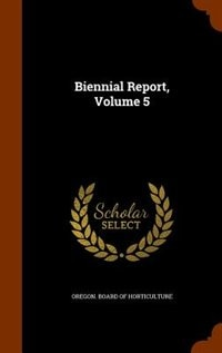 Biennial Report, Volume 5 by Oregon. Board Of Horticulture