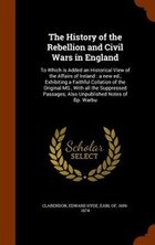 The History of the Rebellion and Civil Wars in England: To Which is Added an Historical View of the…