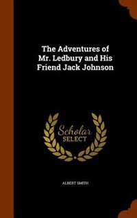 The Adventures of Mr. Ledbury and His Friend Jack Johnson by Albert Smith
