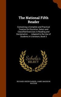 The National Fifth Reader: Containing a Complete and Practical Treatise On Elocution, Select and…