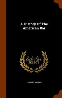 A History Of The American Bar by Charles Warren