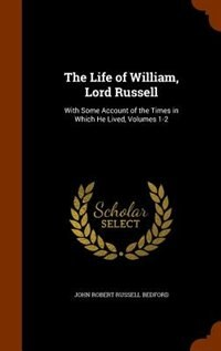 The Life of William, Lord Russell: With Some Account of the Times in Which He Lived, Volumes 1-2