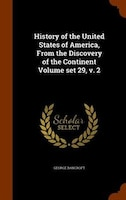 History of the United States of America, From the Discovery of the Continent Volume set 29, v. 2