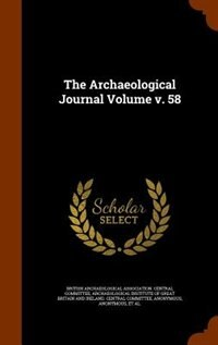 The Archaeological Journal Volume v. 58 by British Archaeological Association. Cent