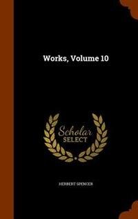 Works, Volume 10 by Herbert Spencer