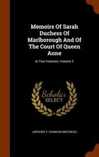 Memoirs Of Sarah Duchess Of Marlborough And Of The Court Of Queen Anne: In Two Volumes, Volume 2