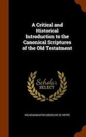 A Critical and Historical Introduction to the Canonical Scriptures of the Old Testatment