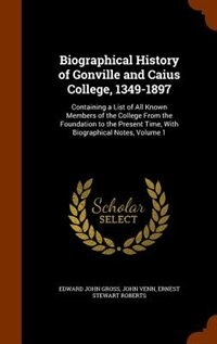 Biographical History of Gonville and Caius College, 1349-1897: Containing a List of All Known…
