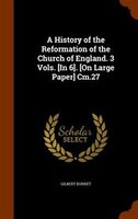 A History of the Reformation of the Church of England. 3 Vols. [In 6]. [On Large Paper] Cm.27