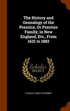 The History and Genealogy of the Prentice, Or Prentiss Family, in New England, Etc., From 1631 to…