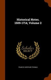 Historical Notes. 1509-1714, Volume 2
