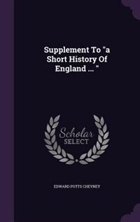 """Supplement To """"a Short History Of England ... """" by Edward Potts Cheyney"""