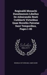 Reginaldi Monachi Dunelmensis Libellus De Admirandis Beati Cuthberti Virtutibus Quae Novellis Patratae Sunt Temporibus, Pages 1-85 by Reginald (of Durham)