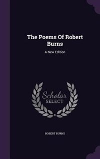 The Poems Of Robert Burns: A New Edition by Robert Burns