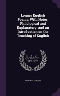 Longer English Poems; With Notes, Philological and Explanatory, and an Introduction on the Teaching…