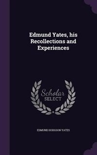 Edmund Yates, his Recollections and Experiences by Edmund Hodgson Yates