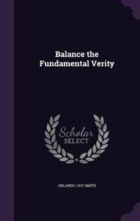 Balance the Fundamental Verity by Orlando Jay Smith