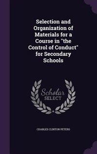 """Selection and Organization of Materials for a Course in """"the Control of Conduct"""" for Secondary…"""