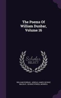 The Poems Of William Dunbar, Volume 16 by William Dunbar