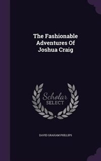 The Fashionable Adventures Of Joshua Craig by David Graham Phillips