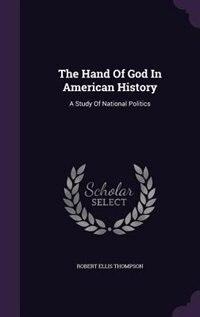 The Hand Of God In American History: A Study Of National Politics de Robert Ellis Thompson