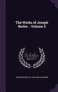 The Works of Joseph Butler .. Volume 3
