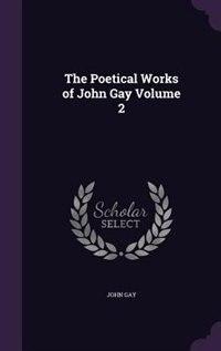 The Poetical Works of John Gay Volume 2 by John Gay