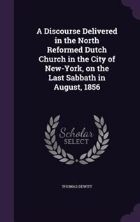 A Discourse Delivered in the North Reformed Dutch Church in the City of New-York, on the Last…