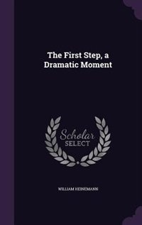 The First Step, a Dramatic Moment by William Heinemann