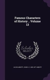 Famous Characters of History .. Volume 13 by Jacob Abbott