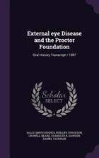 External eye Disease and the Proctor Foundation: Oral History Transcript / 1987