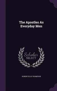 The Apostles As Everyday Men by Robert Ellis Thompson