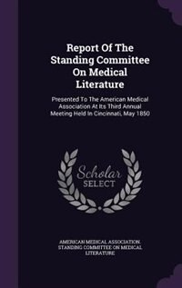 Report Of The Standing Committee On Medical Literature: Presented To The American Medical…