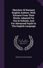 Sketches Of Eminent English Authors, With Extracts From Their Works, Adapted For Use In Schools…