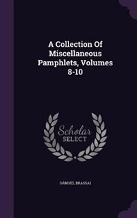 A Collection Of Miscellaneous Pamphlets, Volumes 8-10
