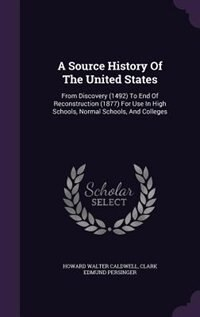 A Source History Of The United States: From Discovery (1492) To End Of Reconstruction (1877) For…