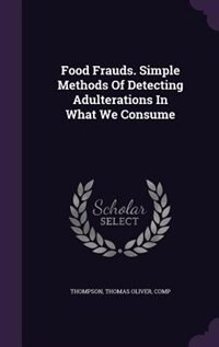 Food Frauds. Simple Methods Of Detecting Adulterations In What We Consume