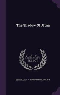 The Shadow Of Ætna by Louis V. (louis Vernon) 1880-19 Ledoux