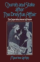 Church And State After The Dreyfus Affair: The Separation Issue In France