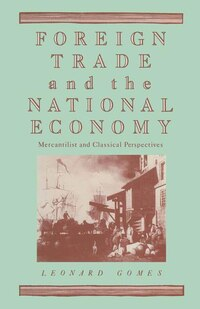 Foreign Trade And The National Economy: Mercantilist And Classical Perspectives
