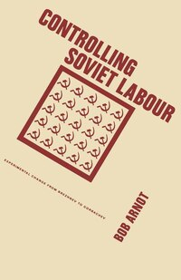 Controlling Soviet Labour: Experimental Change From Brezhnev To Gorbachev