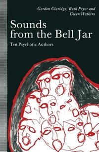 Sounds From The Bell Jar: Ten Psychotic Authors