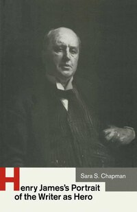 Henry James's Portrait Of The Writer As Hero