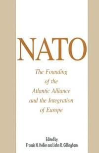 Nato: The Founding Of The Atlantic Alliance And The Integration Of Europe