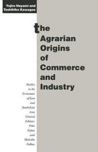 The Agrarian Origins Of Commerce And Industry: A Study Of Peasant Marketing In Indonesia