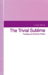 The Trivial Sublime: Theology And American Poetics