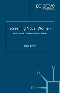 Screening Novel Women: From British Domestic Fiction To Film